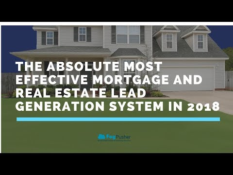 The Absolute Most Effective Mortgage and Real Estate Lead Generation System in 2018