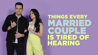 Things Every Married Couple Is Tired Of Hearing | Mini Mathur | Cyrus Sahukar | MissMalini