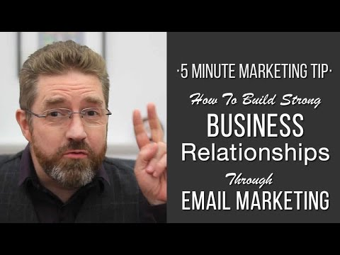 How To Build Strong Business Relationships Through Email Marketing