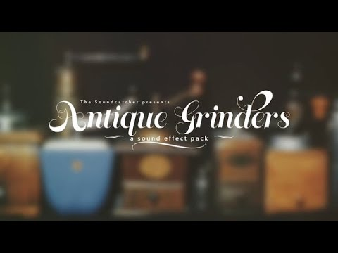 Excellent Grinding Sound Effects - from Antique Grinders