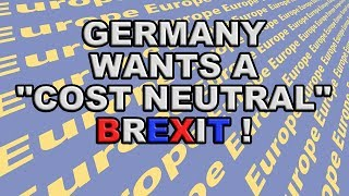 💶 Brexit - Germany Wants a Cost Neutral Agreement! 💶