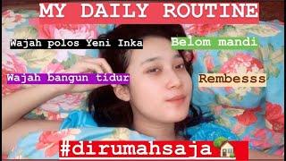 #DIRUMAHAJA MY DAILY ROUTINE