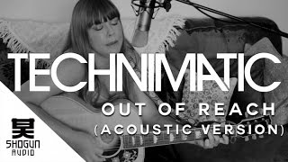 Technimatic Ft. Lucy Kitchen - Out Of Reach (Acoustic Version)