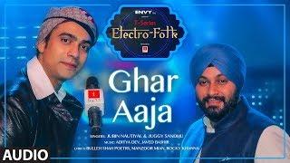 GHAR  AAJA: ELECTRO FOLK Full Audio|Jubin Nautiyal,Juggy Sandhu |Aditya Dev&Javed Bashir |Rocky-Shiv
