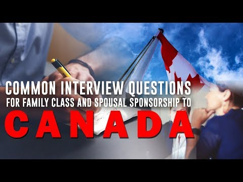 COMMON INTERVIEW QUESTIONS FOR FAMILY CLASS AND SPOUSAL SPONSORSHIP TO CANADA