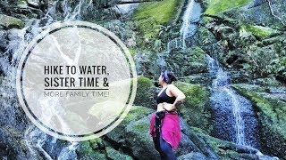 Hike to Water, Sister Time & More Family Time! | Weekend Vlog 3