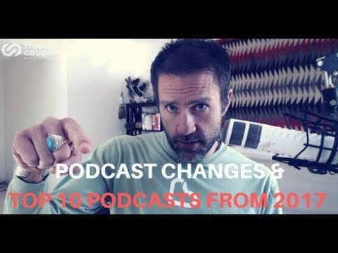 Podcast Changes & Top 10 Podcasts From 2017 - SC 179