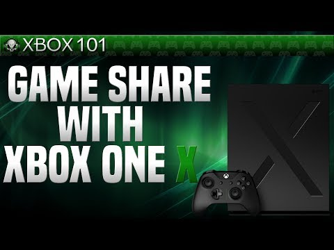How To Game Share With Xbox One X