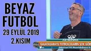 Beyaz Futbol 29 Eylül 2019 Kısım 2/3 - Beyaz TV