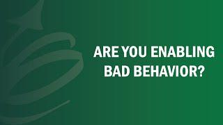 Are You Enabling Bad Behavior? - Remote Leadership Institute