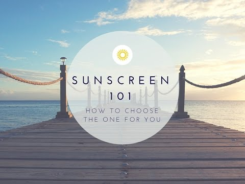 Sunscreen 101: How to Choose the Right Sunscreen for YOU