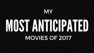 MY MOST ANTICIPATED MOVIES OF 2017!