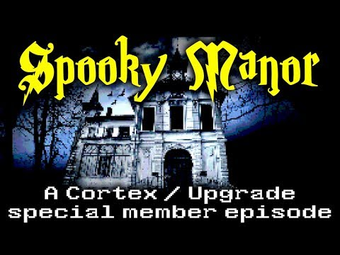 Spooky Manor!  A New Cortex / Upgrade Special Episode for Relay Members!