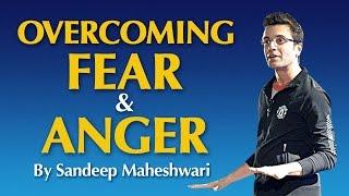 Overcoming Fear & Anger - By Sandeep Maheshwari I Hindi