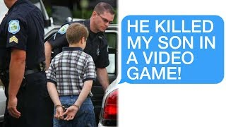 """r/Entitledparents """"POLICE?! He KILLED My Son in a Video Game! ARREST HIM!"""""""