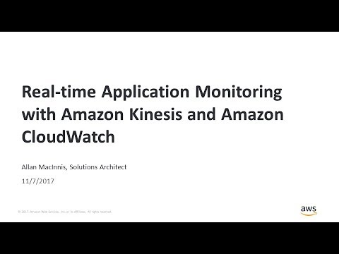 Real-time Application Monitoring with Amazon Kinesis and Amazon CloudWatch - Online Tech Talks