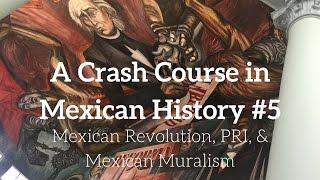 A Crash Course in Mexican History #5: Mexican Revolution, PRI, & Mexican Muralism