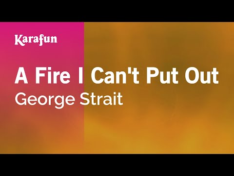 Karaoke A Fire I Can't Put Out - George Strait *