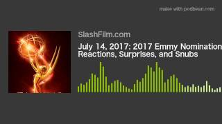 July 14, 2017: 2017 Emmy Nominations: Reactions, Surprises, and Snubs