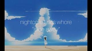 [nightcore lyrics whore] → slide away (miley cyrus)