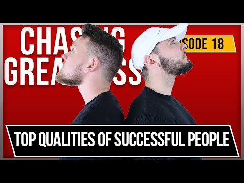 The Top 3 Qualities of Successful People - Chasing Greatness: Episode 18