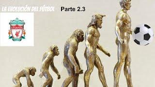 La evolución del fútbol. Pt 2.3 Liverpool