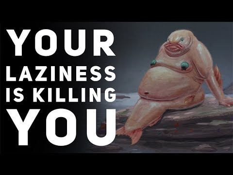 Your Laziness Will Kill You