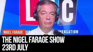The Nigel Farage Show | LIVE Radio Debate - 23rd July | LBC