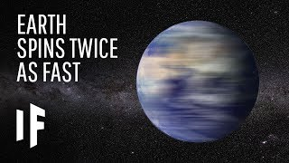 What If The Earth Spun Twice as Fast
