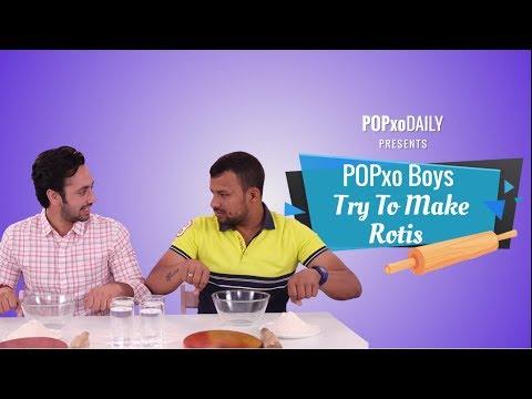 POPxo Boys Try To Make Rotis - POPxo