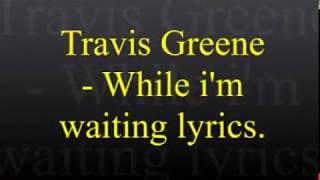 Travis Greene - While I'm Waiting Lyrics