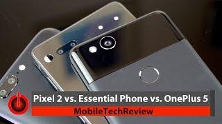 Pixel 2 vs. Essential Phone vs. OnePlus 5 Comparison Smackdown