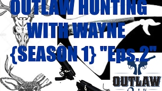 OUTLAW HUNTING WITH WAYNE SEASON 1 Eps.2 JAKE AND WAYNE TAKING A LOOK AROUND,# WHAT A LONG SEASON