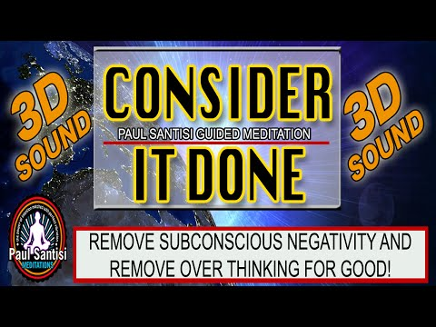 Consider It Done Remove Over Thinking Negativity Guided Meditation 3d Sound Paul Santisi