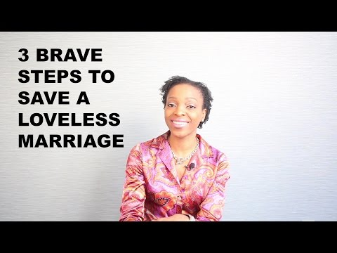 How To Save Your Marriage: 3 Brave Steps to Save A Loveless Marriage