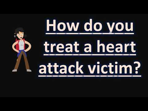 How do you treat a heart attack victim ?  | BEST Health FAQS