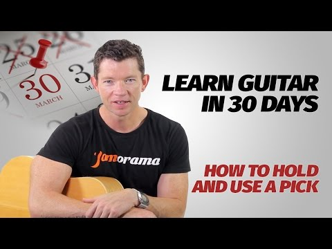 How To Hold And Use A Pick | Learn Guitar In 30 Days | Week 1 - Lesson 1