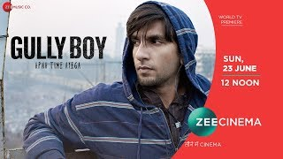 Gully Boy | Ranveer Singh |Alia Bhatt |Apna Time Aayega |World TV Premiere - Sun, 23rd June, 12 Noon