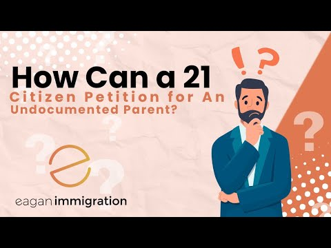 How Can a 21 Year Old U.S. Citizen Petition for An Undocumented Parent?