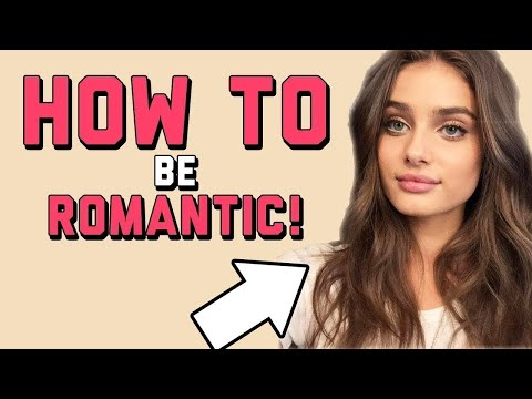 4 WAYS to Be MORE ROMANTIC ... RIGHT NOW! | How to Make A Girl Like You