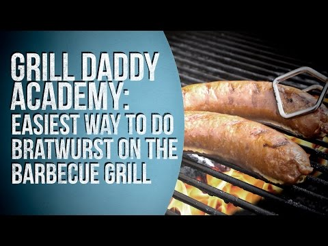 Grill Daddy Academy - Easiest way to do Bratwurst on the Barbecue Grill