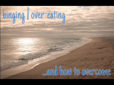 Binging | Overeating | How to Overcome