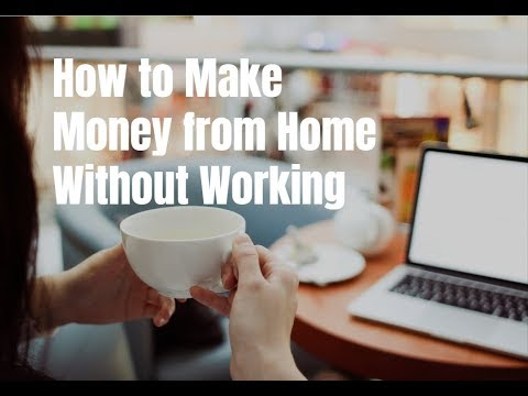 How to Make Money from Home Without Working