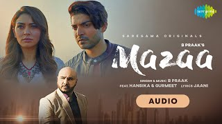 B Praak   MAZAA  Jaani   Arvindr K   New Hindi Songs 2021   Gurmeet   Hansika   Audio Song