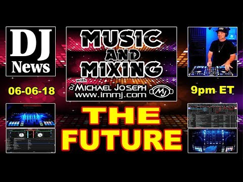 The Future - Music and Mixing Show with DJ Michael Joseph #DJNTV Episode 21