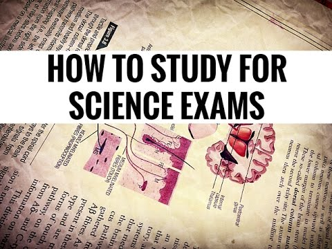 How to Study: Science Exams (bio,chem,physics)