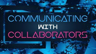 Communicating With Your Collaborators