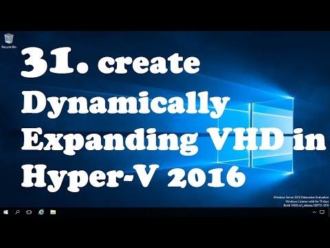 31. Creating Dynamically Expanding Virtual Hard Disks in Hyper V 2016