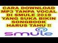 Download  CARA DOWNLOAD LAGU KARAOKE TANPA VOCAL DI SMULE 2019 MP3,3GP,MP4