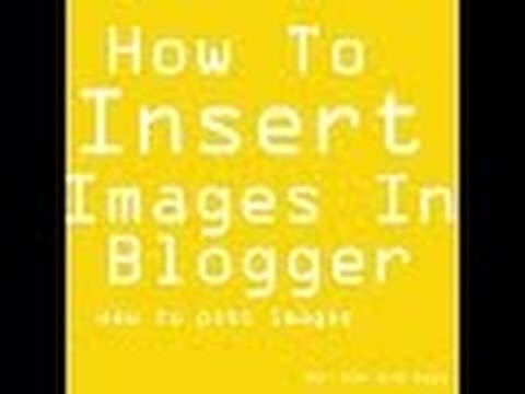 how to insert images for blogger / how to post images on blogger